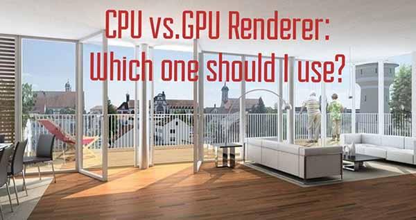 CPU-vs-GPU-renderer-which-one-should-I-use.